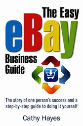 The Easy eBay Business Guide by Cathy Hayes