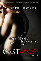 Anything He Wants: Castaway (#1) by Sara Fawkes