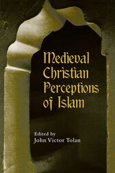 Medieval Christian Perceptions of Islam by John Victor Tolan