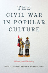 The Civil War in Popular Culture by Lawrence A. Jr. Kreiser