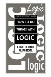 How To Do Things With Logic Workbook by C. Grant Luckhardt
