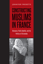 Constructing Muslims in France by Jennifer Fredette