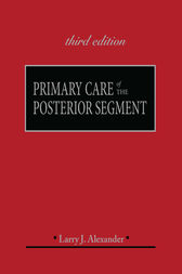 Primary Care of the Posterior Segment, Third Edition by Larry Alexander