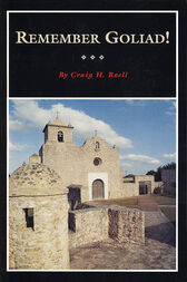 Remember Goliad! by Craig H. Roell