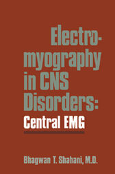 Electromyography in CNS Disorders by Bhagwan T. Shahani
