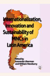 Internationalization, Innovation and Sustainability of MNCs in Latin America by Leonardo Liberman