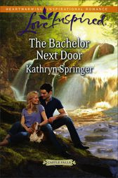 The Bachelor Next Door by Kathryn Springer