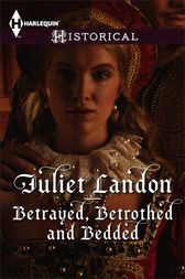 Betrayed, Betrothed and Bedded by Juliet Landon