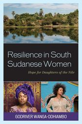 Resilience in South Sudanese Women by Godriver Wanga-Odhiambo