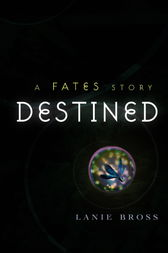 Destined: A Fates Story by Lanie Bross