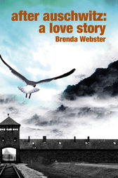 After Auschwitz: A Love Story by Brenda Webster