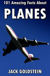 101 Amazing Facts about Planes by Jack Goldstein