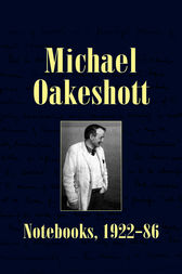 Michael Oakeshott: Notebooks, 1922-86 by Michael Oakeshott