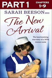 The New Arrival: Part 1 of 3: The Heartwarming True Story of a 1970s Trainee Nurse by Sarah Beeson