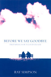 Before We Say Goodbye: Preparing for a Good Death by Ray Simpson