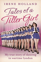 Tales of a Tiller Girl by Irene Holland