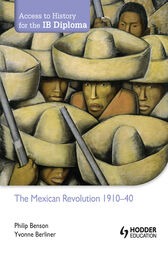 Access to History for the IB Diploma: The Mexican Revolution 1910-40 by Philip Benson