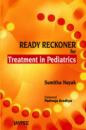 Ready Reckoner for Treatment in Pediatrics by Nayak Sumitha