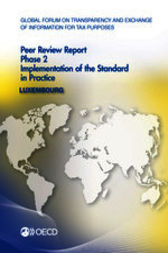 Global Forum on Transparency and Exchange of Information for Tax Purposes: Peer Reviews: Luxembourg 2013 by OECD Publishing