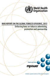 WHO Report on the Global Tobacco Epidemic 2013: Enforcing bans on tobacco advertising  promotion and sponsorship by WHO