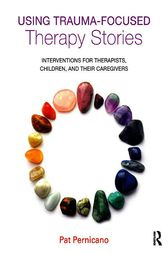 Using Trauma-Focused Therapy Stories by Pat Pernicano