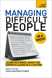Managing Difficult People in a Week: Teach Yourself by David Cotton