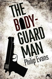 The Bodyguard Man by Philip Evans