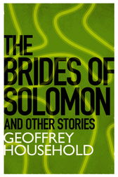 The Brides of Solomon and Other Stories by Geoffrey Household