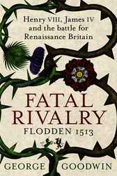 Fatal Rivalry, Flodden 1513 by George Goodwin