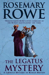 The Legatus Mystery (A Libertus Mystery of Roman Britain, book 5) by Rosemary Rowe