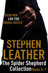 The Spider Shepherd Collection 5-7 by Stephen Leather