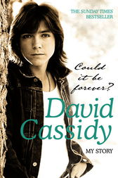 Could It Be Forever? My Story by David Cassidy