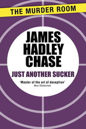 Just Another Sucker by James Hadley Chase