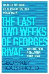 The Last Two Weeks of Georges Rivac by Geoffrey Household