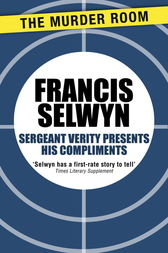 Sergeant Verity Presents His Compliments by Francis Selwyn