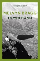 For Want of a Nail by Melvyn Bragg