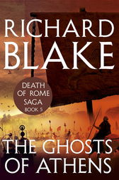 The Ghosts of Athens (Death of Rome Saga Book Five) by Richard Blake