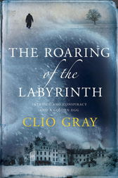 The Roaring of the Labyrinth by Clio Gray