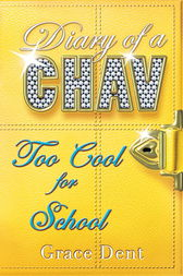 Diary of a Chav: Too Cool for School by Grace Dent