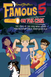Famous 5 on the Case: Famous 5 on the Case: Case File 18: The Case of the Guy Who Looks Pretty Good For a 2000 Year Old by Enid Blyton