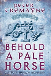 Behold A Pale Horse (Sister Fidelma Mysteries Book 22) by Peter Tremayne