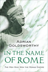 In the Name of Rome by Adrian Goldsworthy