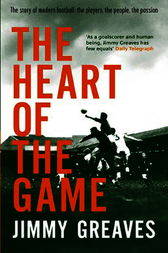 The Heart of the Game by Jimmy Greaves