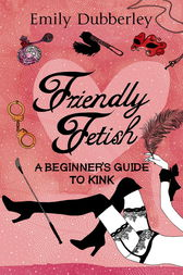 Friendly Fetish by Emily Dubberley