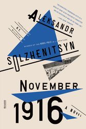 November 1916: A Novel by Aleksandr Solzhenitsyn