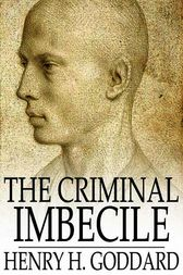 The Criminal Imbecile by Henry H. Goddard