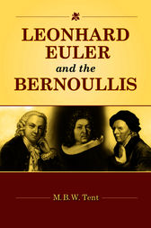 Leonhard Euler and the Bernoullis by M. B. W. Tent