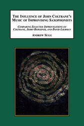 The Influence of John Coltrane's Music on Improvising Saxophonists by Andrew N. Sugg