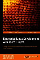 Embedded Linux Development with Yocto Project by Otavio Salvador