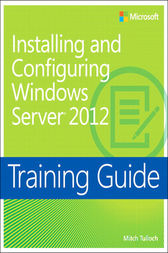 Training Guide Installing and Configuring Windows Server 2012 (MCSA) by Mitch Tulloch